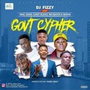 DJ Fizzy - Govt Cypher Ft. Trod, Zhami, Candy Bleakz, Mr Gbafun & Newtin
